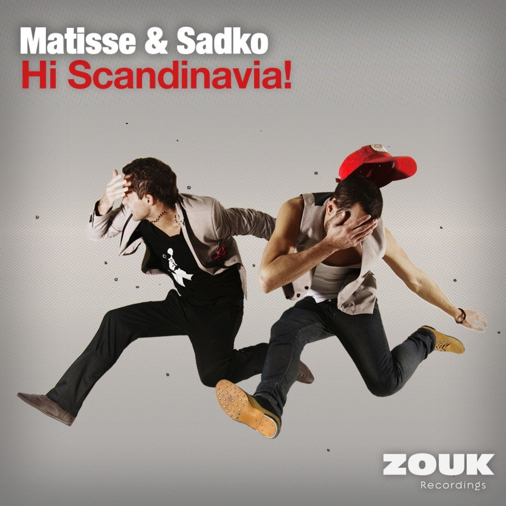 Matisse & Sadko - Hi Scandinavia! (Zouk Recordings [ZOUK045]) WEB - 2011, MP3 (tracks), 320 kbps